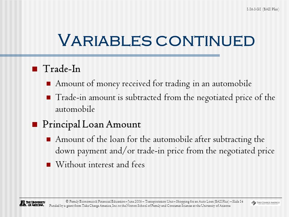 G1 (BAII Plus) © Family Economics & Financial Education – June 2006 – Transportation Unit – Shopping for an Auto Loan (BAII Plus) – Slide 14 Funded by a grant from Take Charge America, Inc.