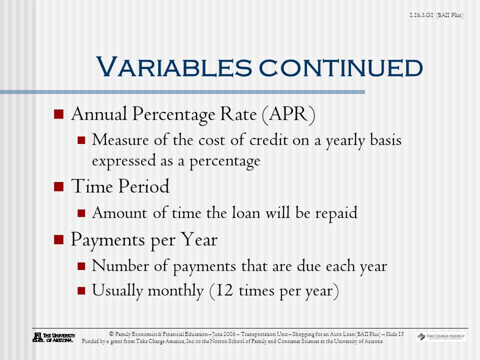 G1 (BAII Plus) © Family Economics & Financial Education – June 2006 – Transportation Unit – Shopping for an Auto Loan (BAII Plus) – Slide 15 Funded by a grant from Take Charge America, Inc.