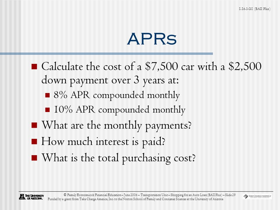 G1 (BAII Plus) © Family Economics & Financial Education – June 2006 – Transportation Unit – Shopping for an Auto Loan (BAII Plus) – Slide 29 Funded by a grant from Take Charge America, Inc.
