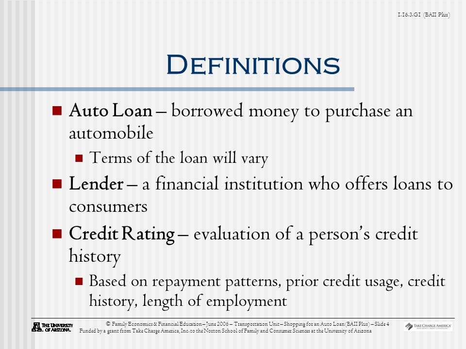 G1 (BAII Plus) © Family Economics & Financial Education – June 2006 – Transportation Unit – Shopping for an Auto Loan (BAII Plus) – Slide 4 Funded by a grant from Take Charge America, Inc.