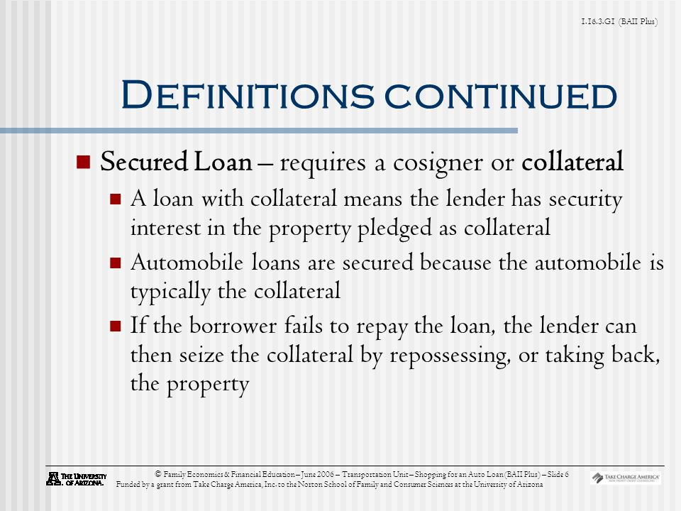 G1 (BAII Plus) © Family Economics & Financial Education – June 2006 – Transportation Unit – Shopping for an Auto Loan (BAII Plus) – Slide 6 Funded by a grant from Take Charge America, Inc.