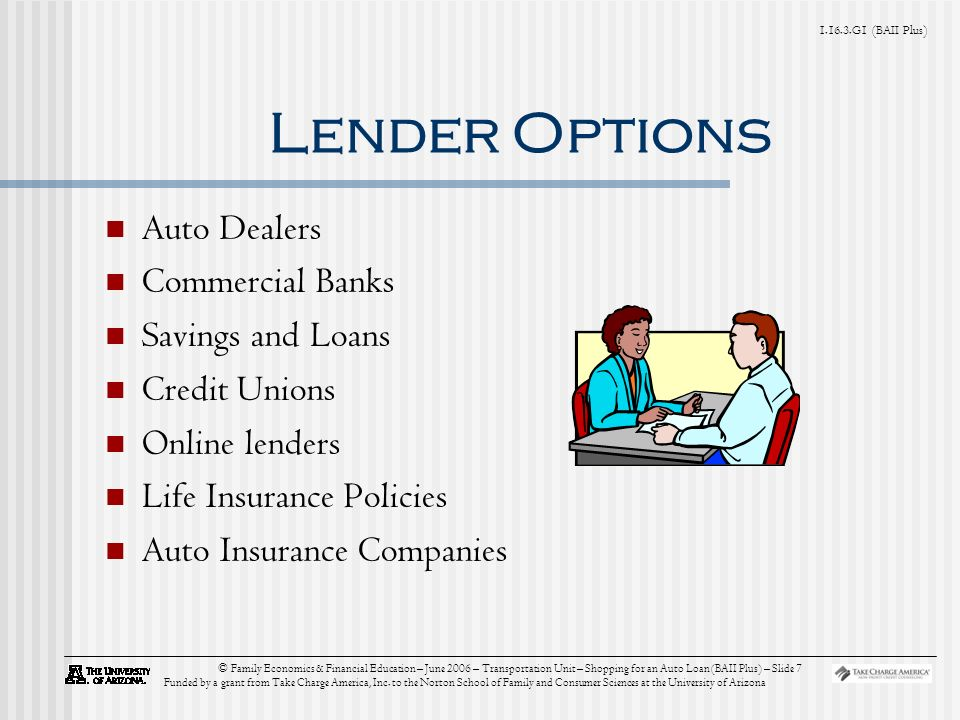 G1 (BAII Plus) © Family Economics & Financial Education – June 2006 – Transportation Unit – Shopping for an Auto Loan (BAII Plus) – Slide 7 Funded by a grant from Take Charge America, Inc.