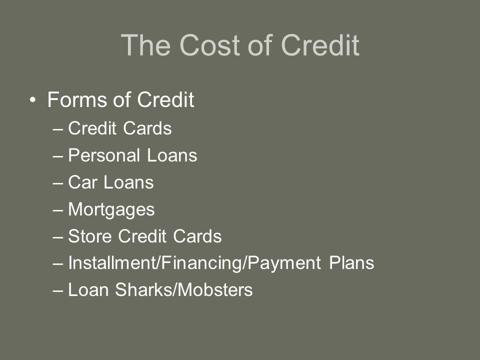 3 the cost of credit forms of credit credit cards personal loans car loans mortgages store credit cards installmentfinancingpayment plans loan - Personal Loan On Credit Card