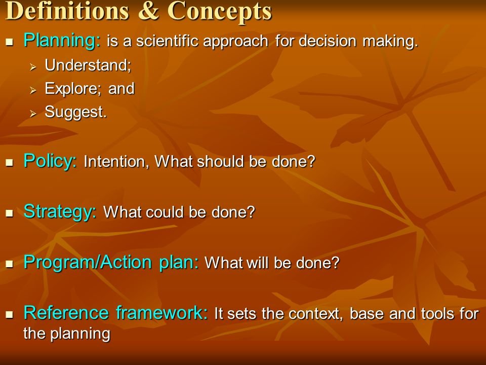 Definitions & Concepts Planning: is a scientific approach for decision making.