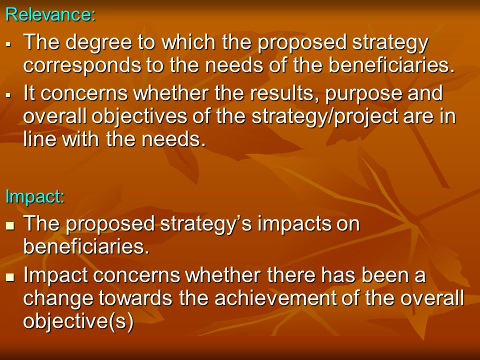 Relevance:  The degree to which the proposed strategy corresponds to the needs of the beneficiaries.