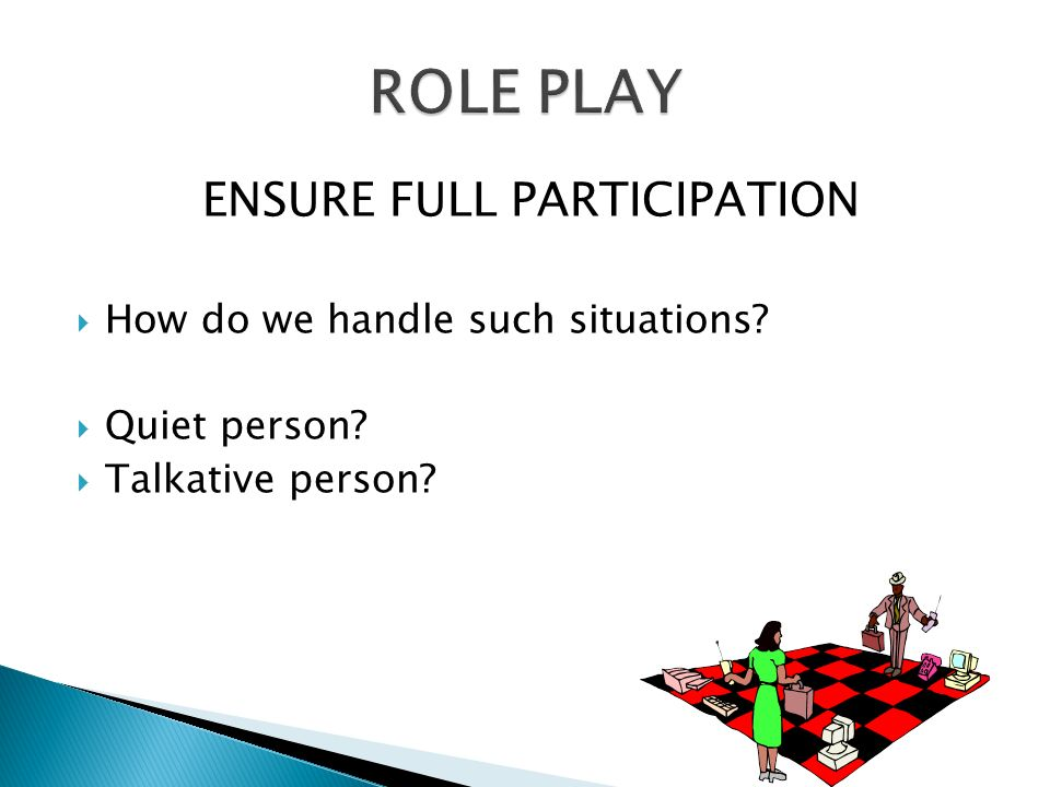 ENSURE FULL PARTICIPATION  How do we handle such situations  Quiet person  Talkative person