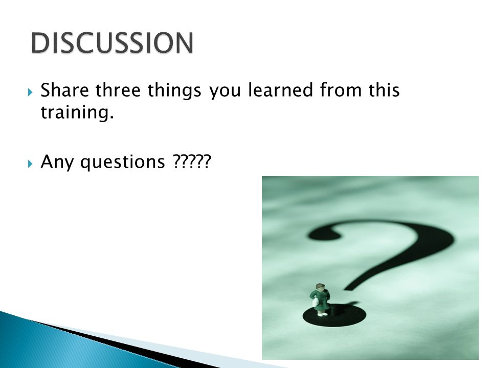  Share three things you learned from this training.  Any questions