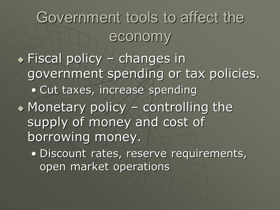 Government tools to affect the economy  Fiscal policy – changes in government spending or tax policies.