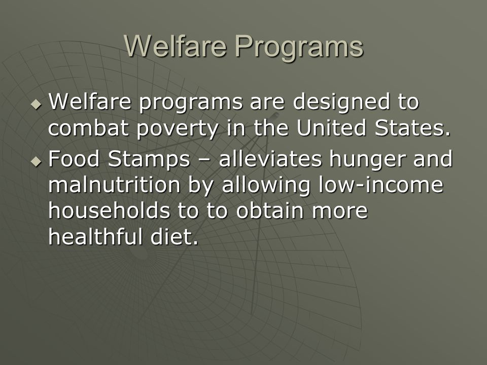 Welfare Programs  Welfare programs are designed to combat poverty in the United States.