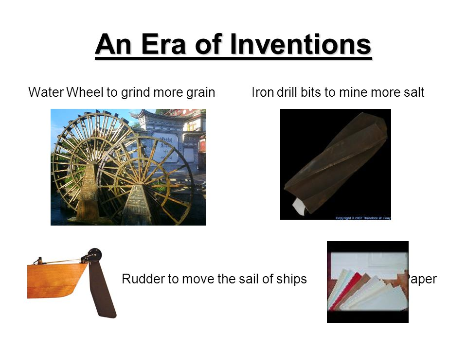 An Era of Inventions Water Wheel to grind more grain Iron drill bits to mine more salt Rudder to move the sail of shipsPaper