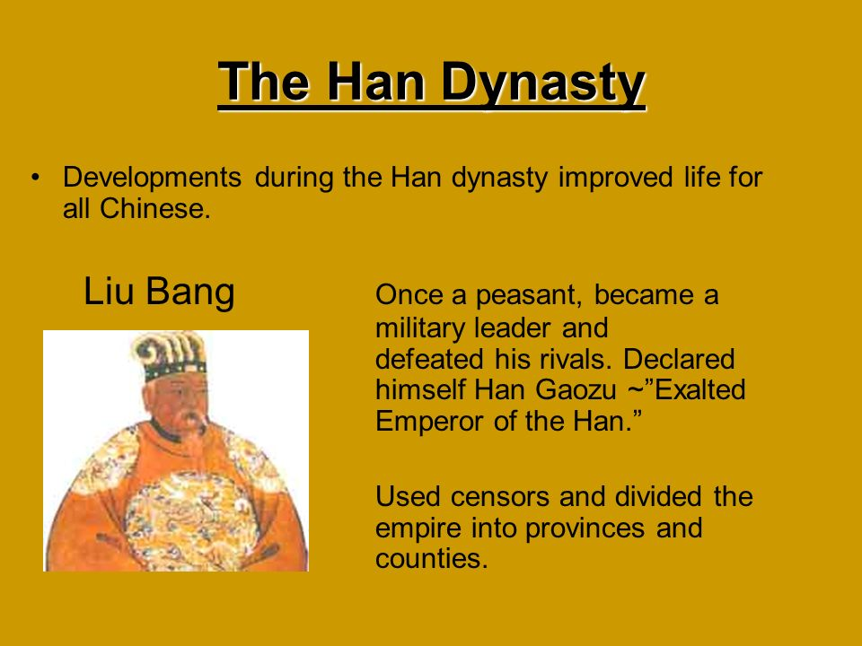 The Han Dynasty Developments during the Han dynasty improved life for all Chinese.