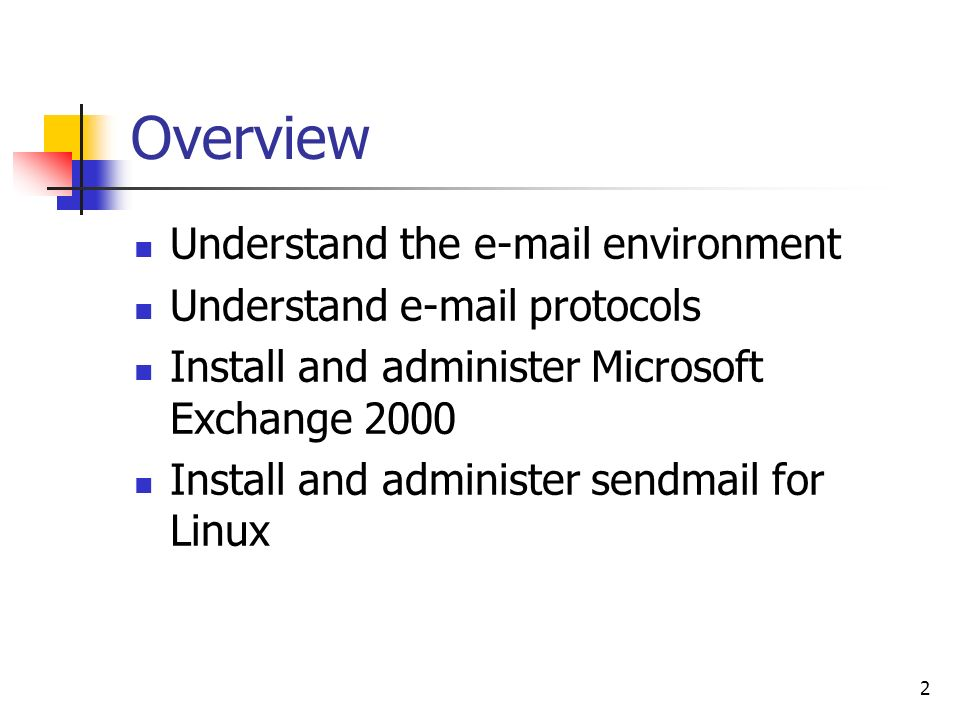 2 Overview Understand the  environment Understand  protocols Install and administer Microsoft Exchange 2000 Install and administer sendmail for Linux