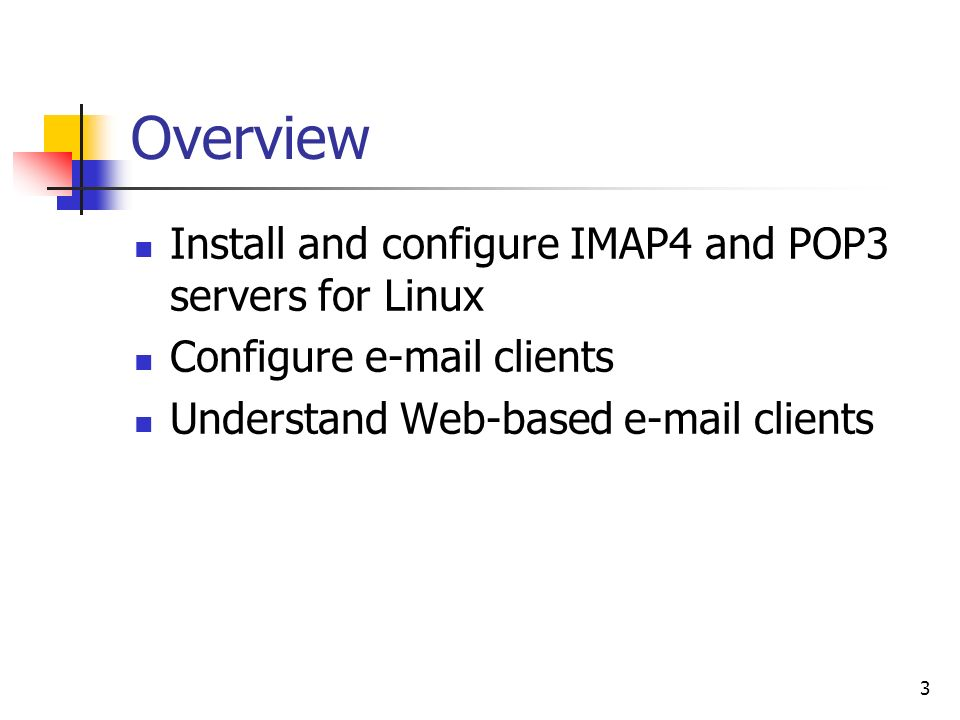 3 Overview Install and configure IMAP4 and POP3 servers for Linux Configure  clients Understand Web-based  clients