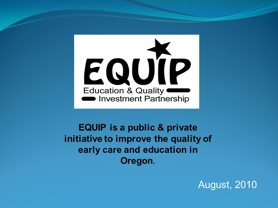 EQUIP is a public & private initiative to improve the quality of early care and education in Oregon.