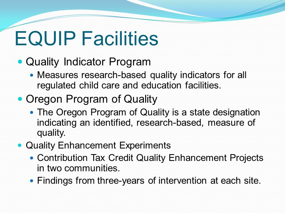 EQUIP Facilities Quality Indicator Program Measures research-based quality indicators for all regulated child care and education facilities.