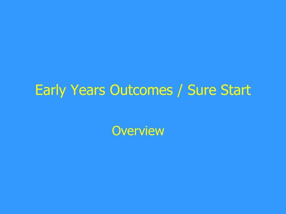 Early Years Outcomes / Sure Start Overview
