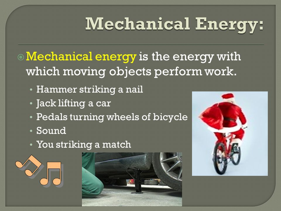  Mechanical energy is the energy with which moving objects perform work.