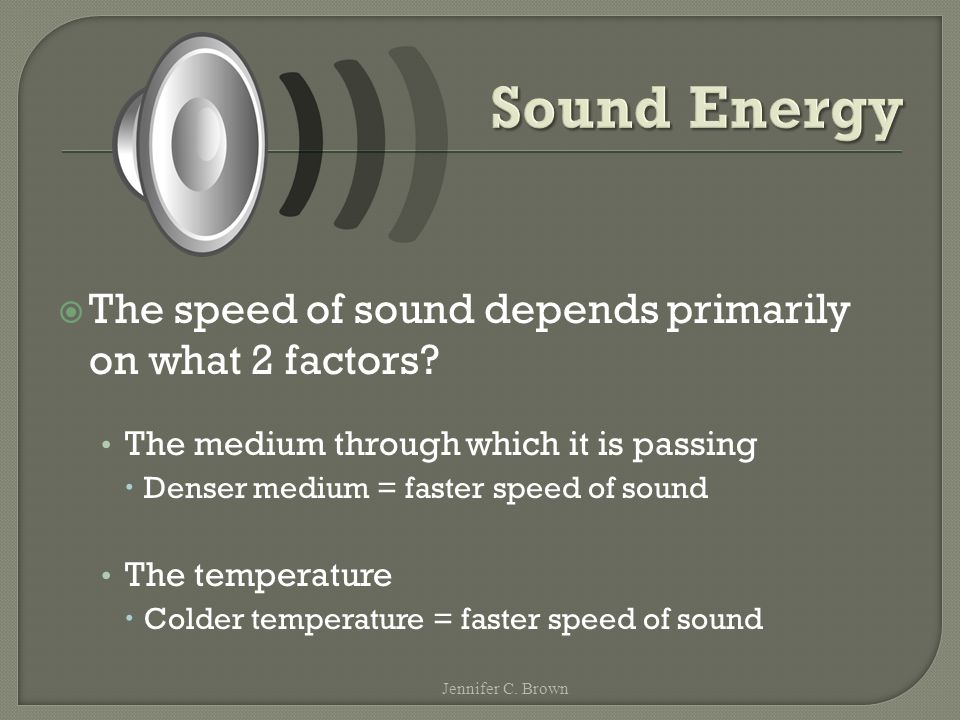 The speed of sound depends primarily on what 2 factors.