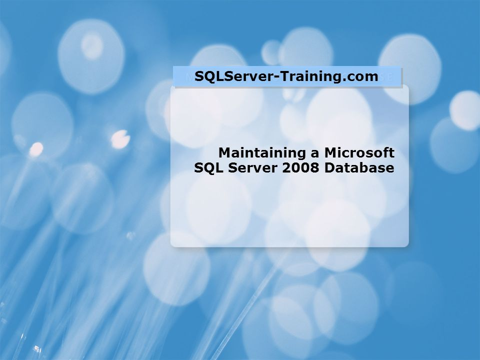 Maintaining a Microsoft SQL Server 2008 Database SQLServer-Training.com