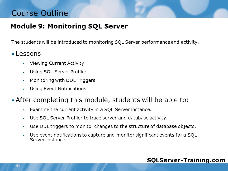 Course Outline The students will be introduced to monitoring SQL Server performance and activity.