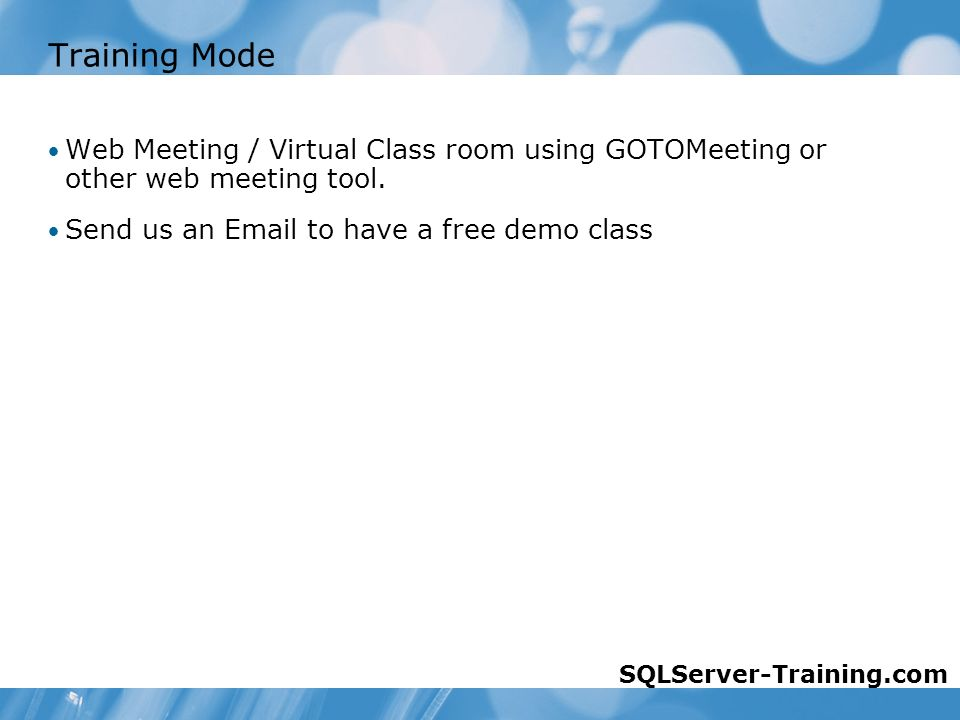 Training Mode Web Meeting / Virtual Class room using GOTOMeeting or other web meeting tool.