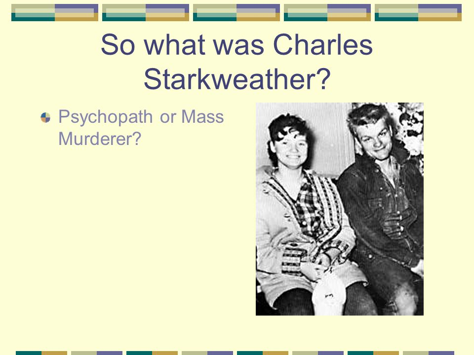 So what was Charles Starkweather Psychopath or Mass Murderer