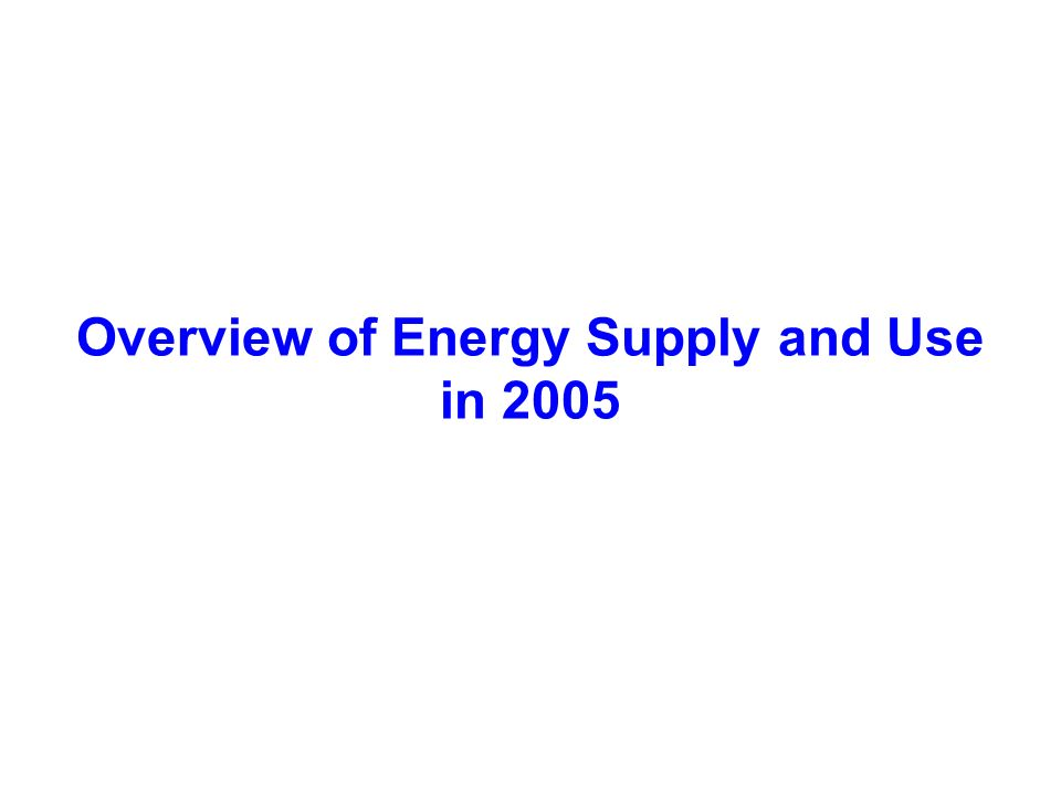 Overview of Energy Supply and Use in 2005