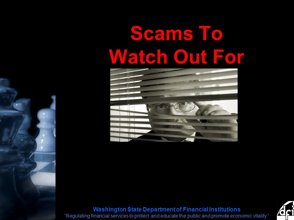 Washington State Department of Financial Institutions Regulating financial services to protect and educate the public and promote economic vitality. Scams To Watch Out For For In 2009