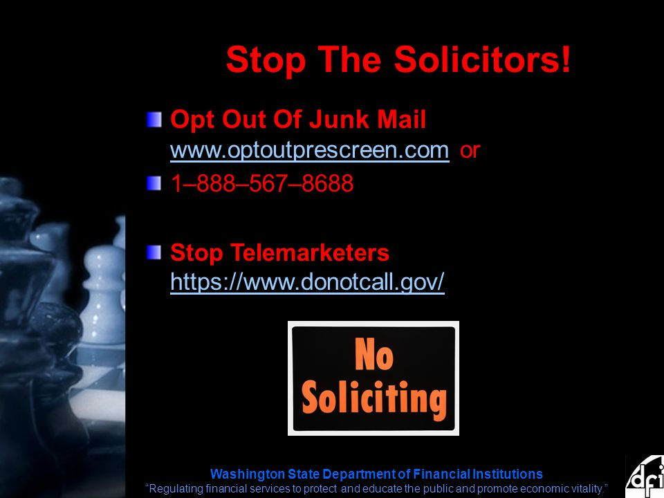 Washington State Department of Financial Institutions Regulating financial services to protect and educate the public and promote economic vitality. Stop The Solicitors.