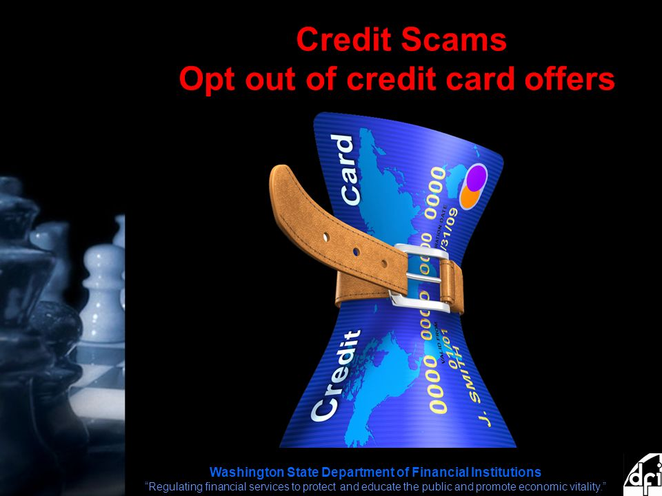 Washington State Department of Financial Institutions Regulating financial services to protect and educate the public and promote economic vitality. Credit Scams Opt out of credit card offers