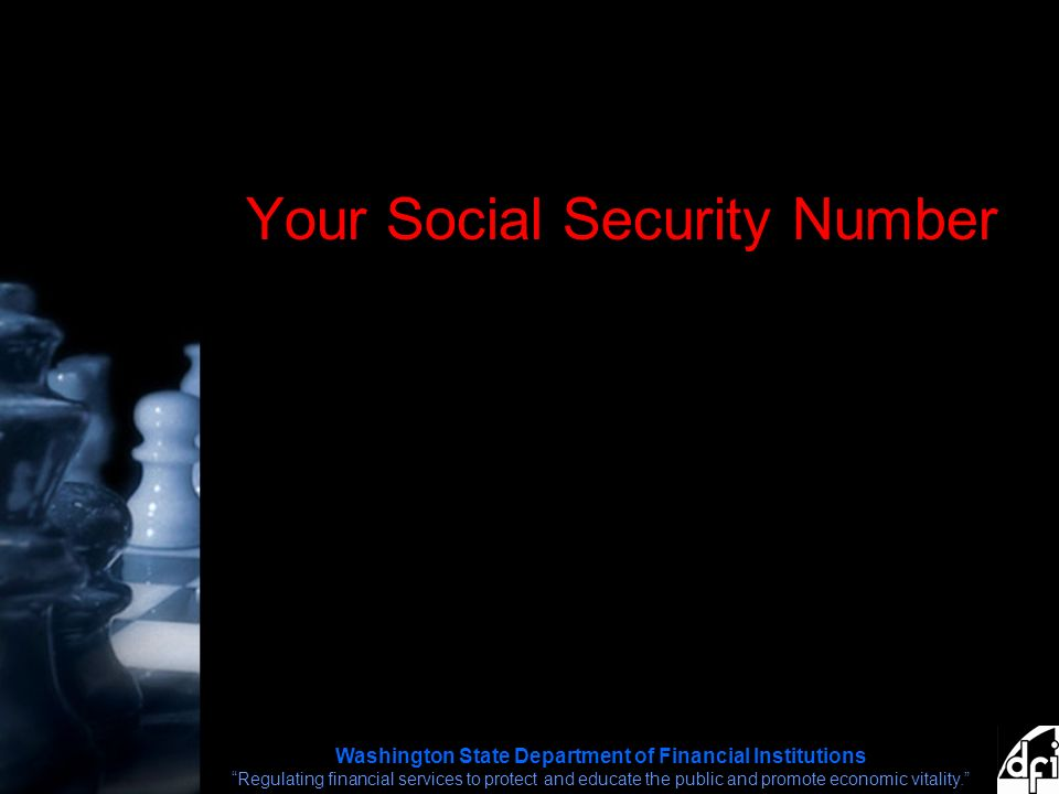 Washington State Department of Financial Institutions Regulating financial services to protect and educate the public and promote economic vitality. Your Social Security Number