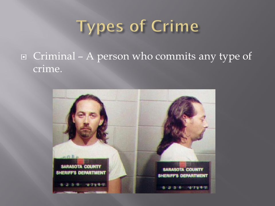  Criminal – A person who commits any type of crime.