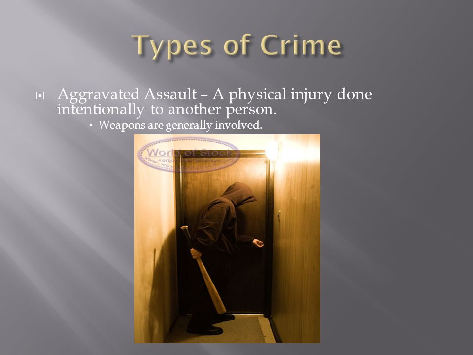  Aggravated Assault – A physical injury done intentionally to another person.