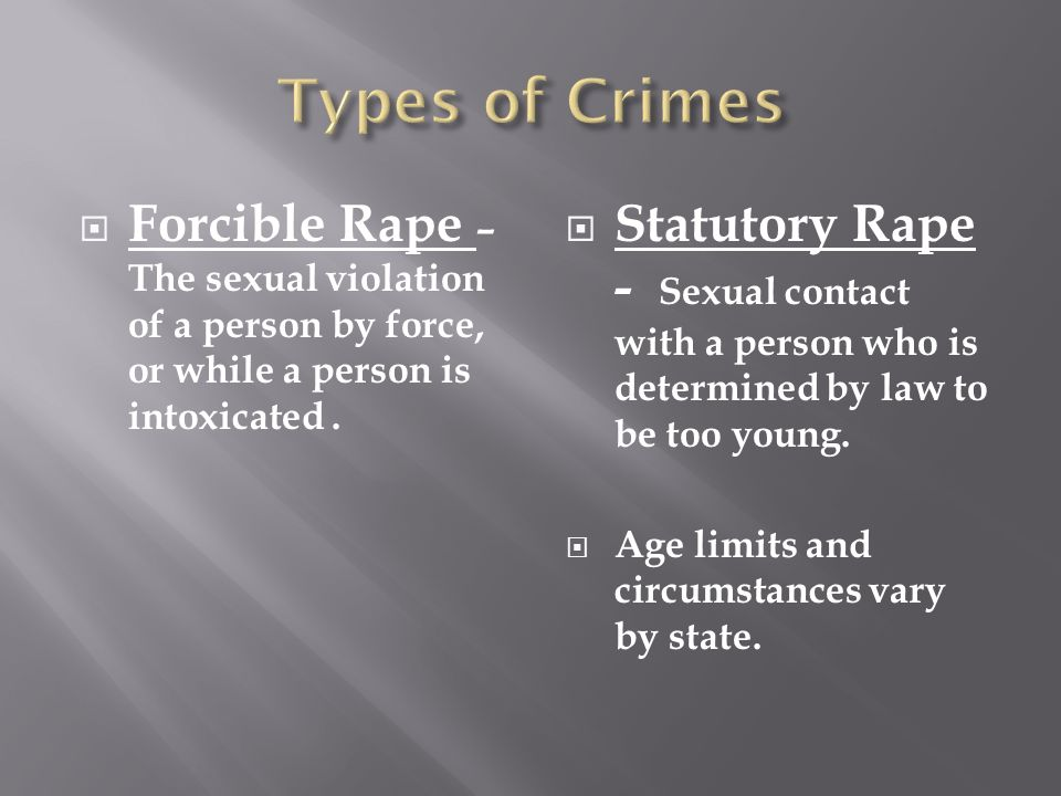  Forcible Rape – The sexual violation of a person by force, or while a person is intoxicated.