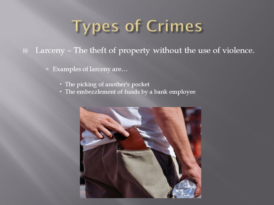  Larceny – The theft of property without the use of violence.