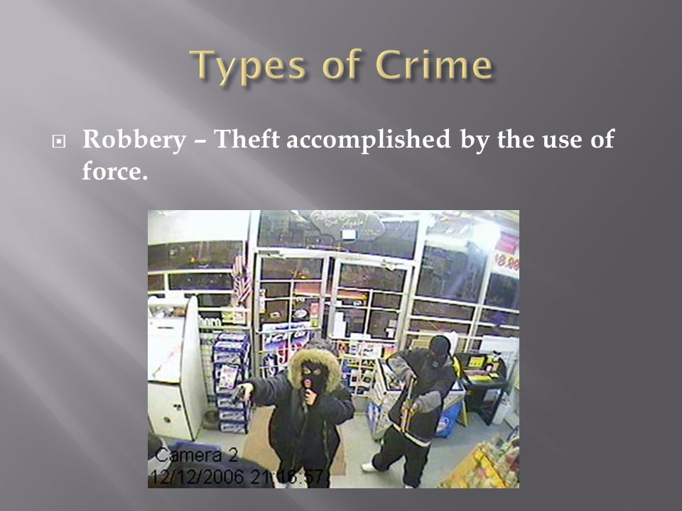  Robbery – Theft accomplished by the use of force.