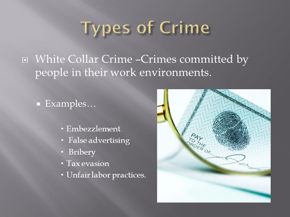  White Collar Crime –Crimes committed by people in their work environments.
