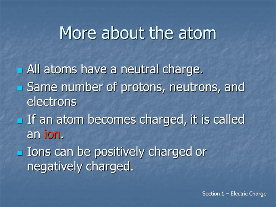 More about the atom All atoms have a neutral charge.