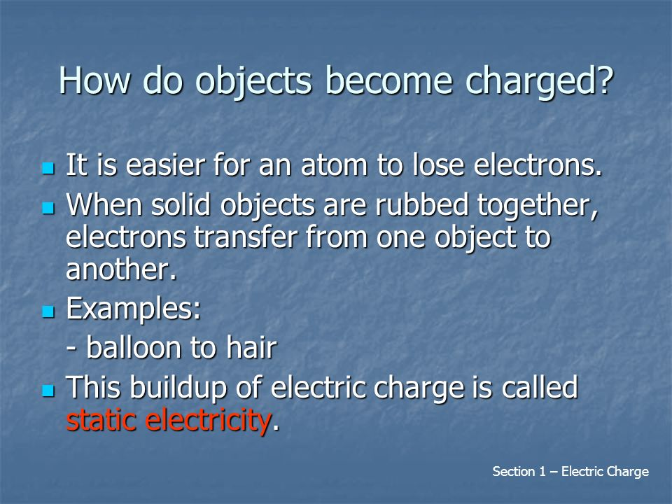 How do objects become charged. It is easier for an atom to lose electrons.
