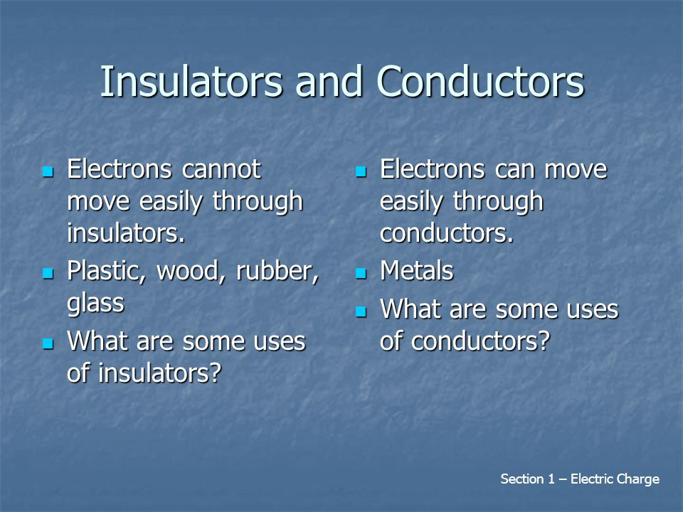Insulators and Conductors Electrons cannot move easily through insulators.