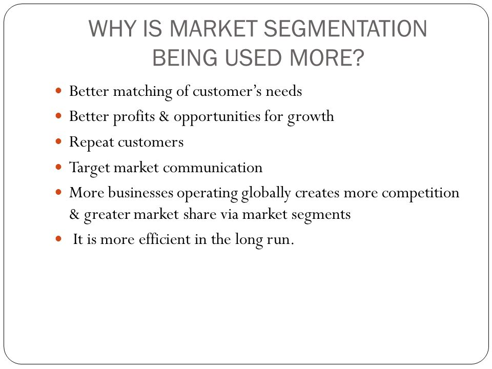 WHY IS MARKET SEGMENTATION BEING USED MORE.