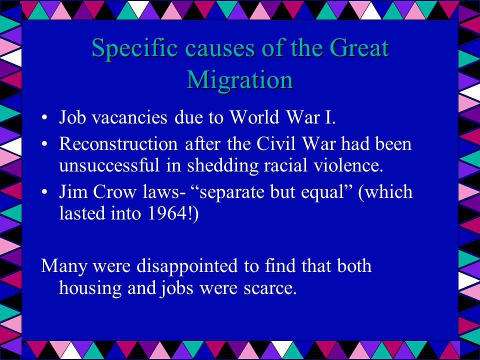 Specific causes of the Great Migration Job vacancies due to World War I.