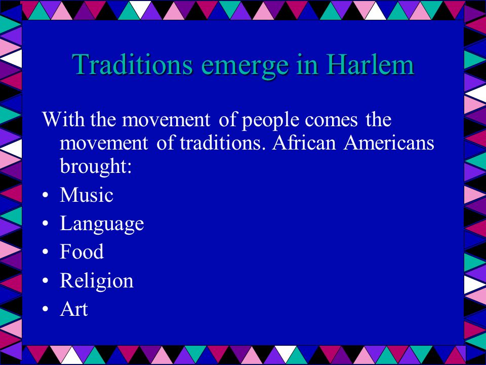 Traditions emerge in Harlem With the movement of people comes the movement of traditions.