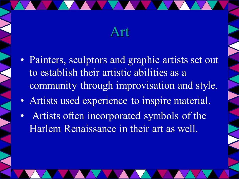 Art Painters, sculptors and graphic artists set out to establish their artistic abilities as a community through improvisation and style.