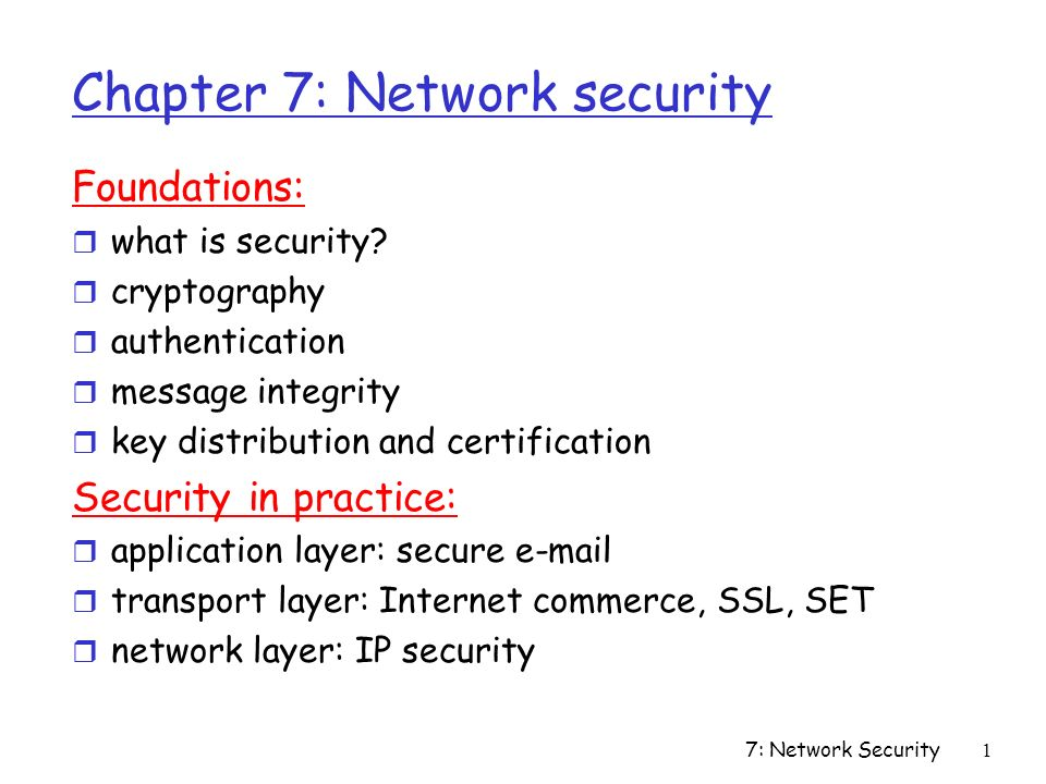 7: Network Security1 Chapter 7: Network security Foundations: r what is security.
