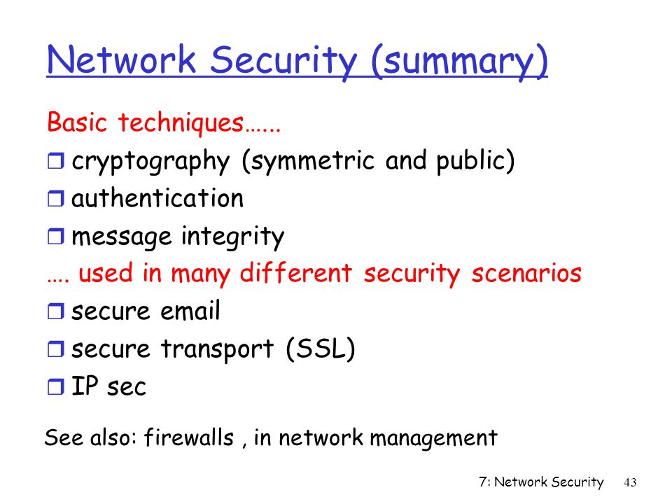 7: Network Security43 Network Security (summary) Basic techniques…...
