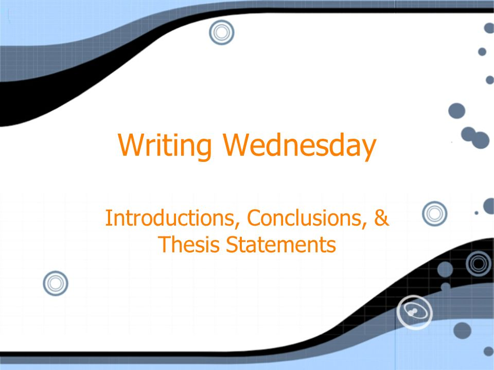 Writing Wednesday Introductions, Conclusions, & Thesis Statements