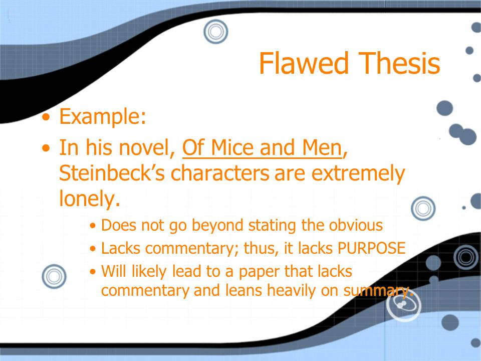 Flawed Thesis Example: In his novel, Of Mice and Men, Steinbeck's characters are extremely lonely.