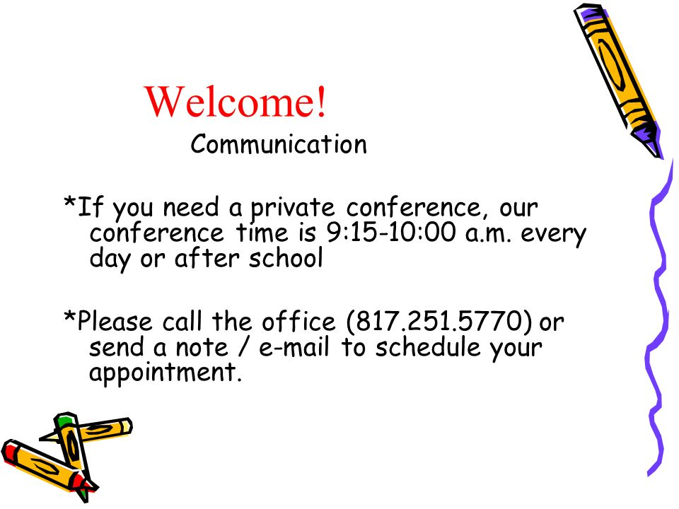 Welcome. Communication *If you need a private conference, our conference time is 9:15-10:00 a.m.