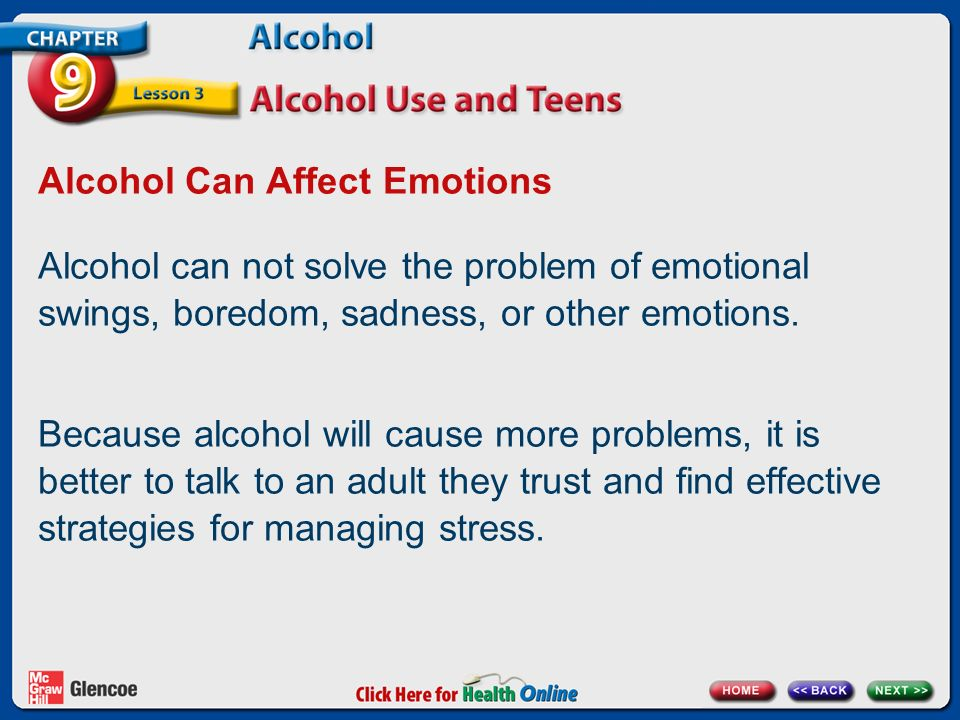 Alcohol Can Affect Emotions Alcohol can not solve the problem of emotional swings, boredom, sadness, or other emotions.